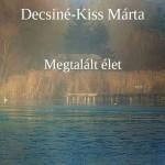 Decsiné-Kiss Márta: Megtalált élet