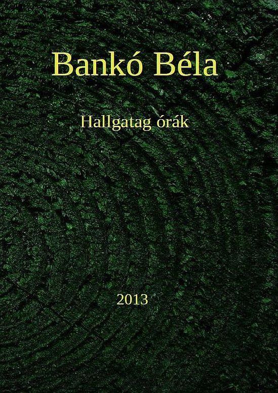 Bankó Béla: Hallgatag órál
