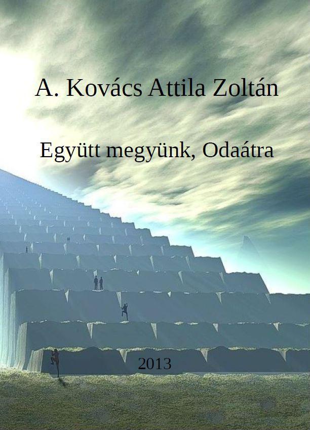 A. Kovács Attila Zoltán: Együtt megyünk, Odaátra